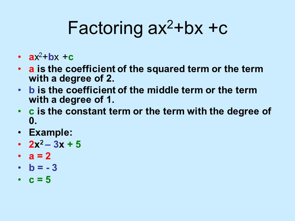 Factoring ax2+bx +c ax2+bx +c