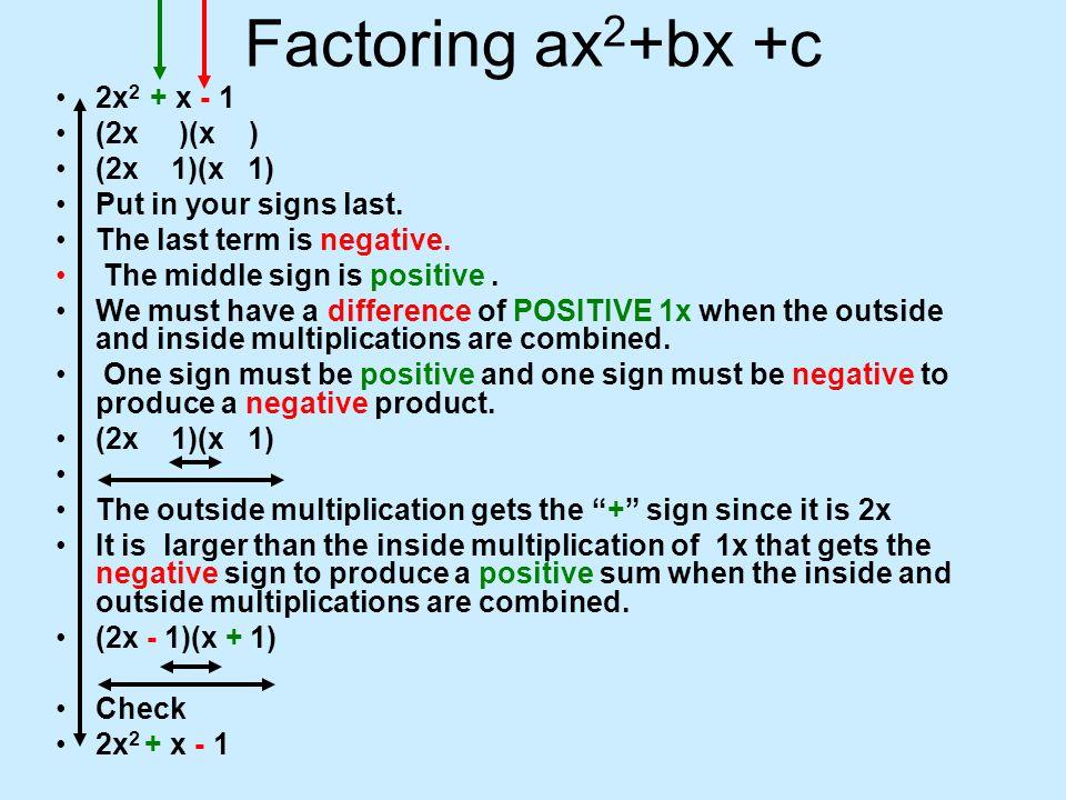 Factoring ax2+bx +c 2x2 + x - 1 (2x )(x ) (2x 1)(x 1)