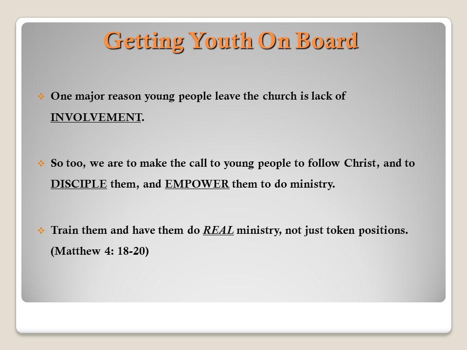 Getting Youth On Board One major reason young people leave the church is lack of INVOLVEMENT.