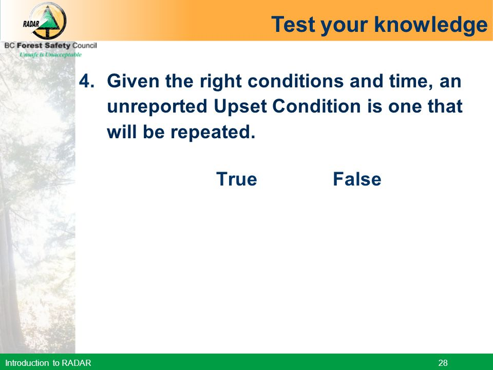 Test your knowledge 4. Given the right conditions and time, an unreported Upset Condition is one that will be repeated.