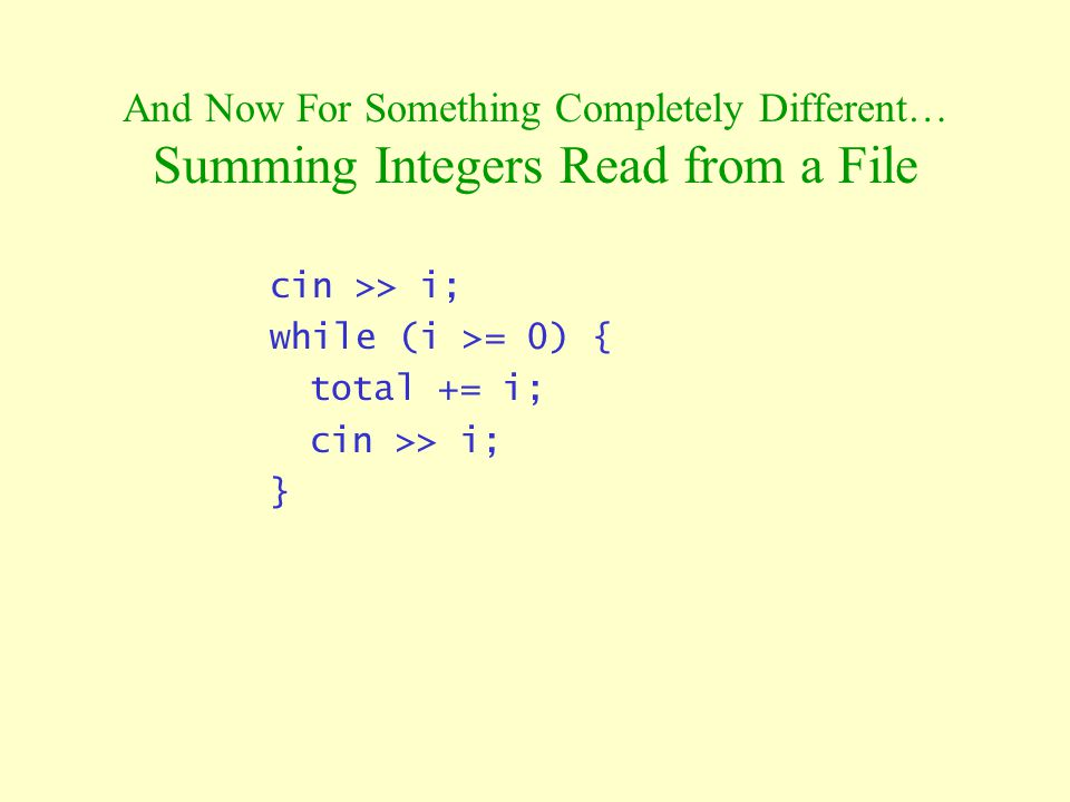 And Now For Something Completely Different… Summing Integers Read from a File