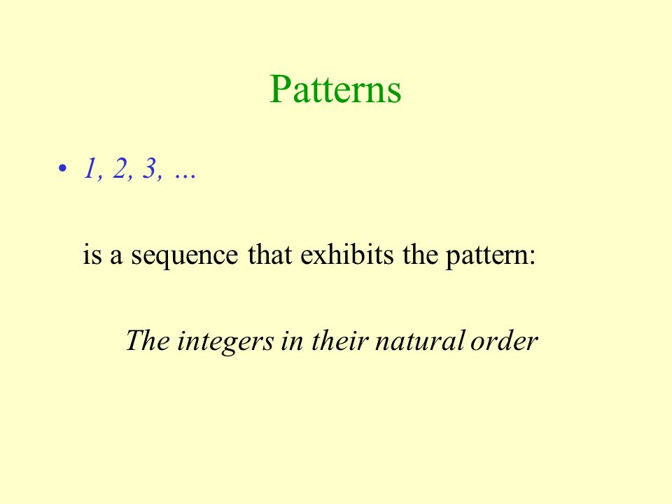 Patterns 1, 2, 3, … is a sequence that exhibits the pattern: