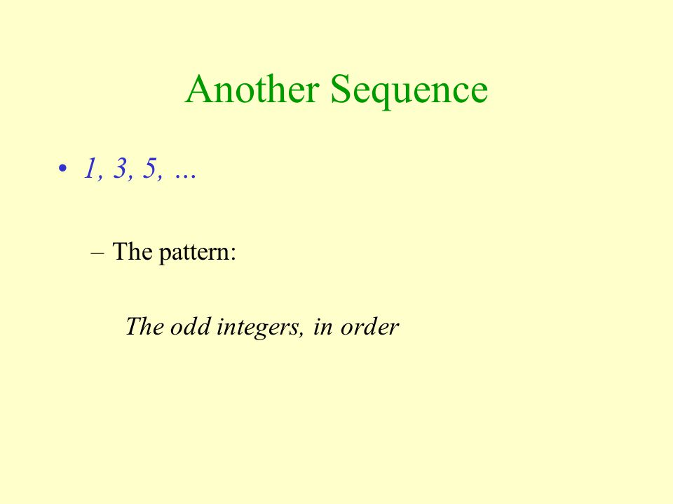 Another Sequence 1, 3, 5, … The pattern: The odd integers, in order