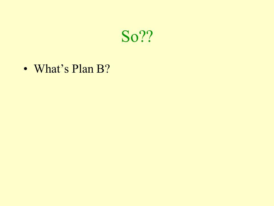 So What's Plan B