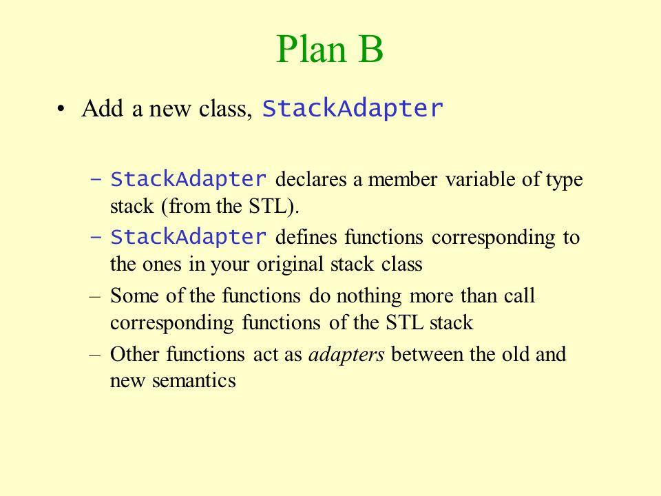 Plan B Add a new class, StackAdapter