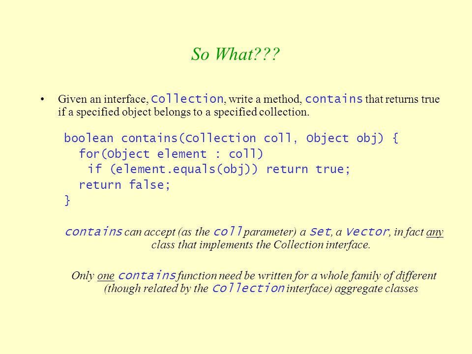 So What Given an interface, Collection, write a method, contains that returns true if a specified object belongs to a specified collection.