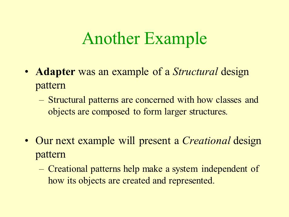 Another Example Adapter was an example of a Structural design pattern