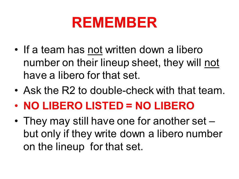 REMEMBER If a team has not written down a libero number on their lineup sheet, they will not have a libero for that set.