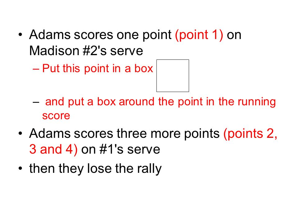 Adams scores one point (point 1) on Madison #2 s serve