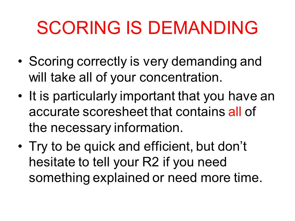 SCORING IS DEMANDING Scoring correctly is very demanding and will take all of your concentration.