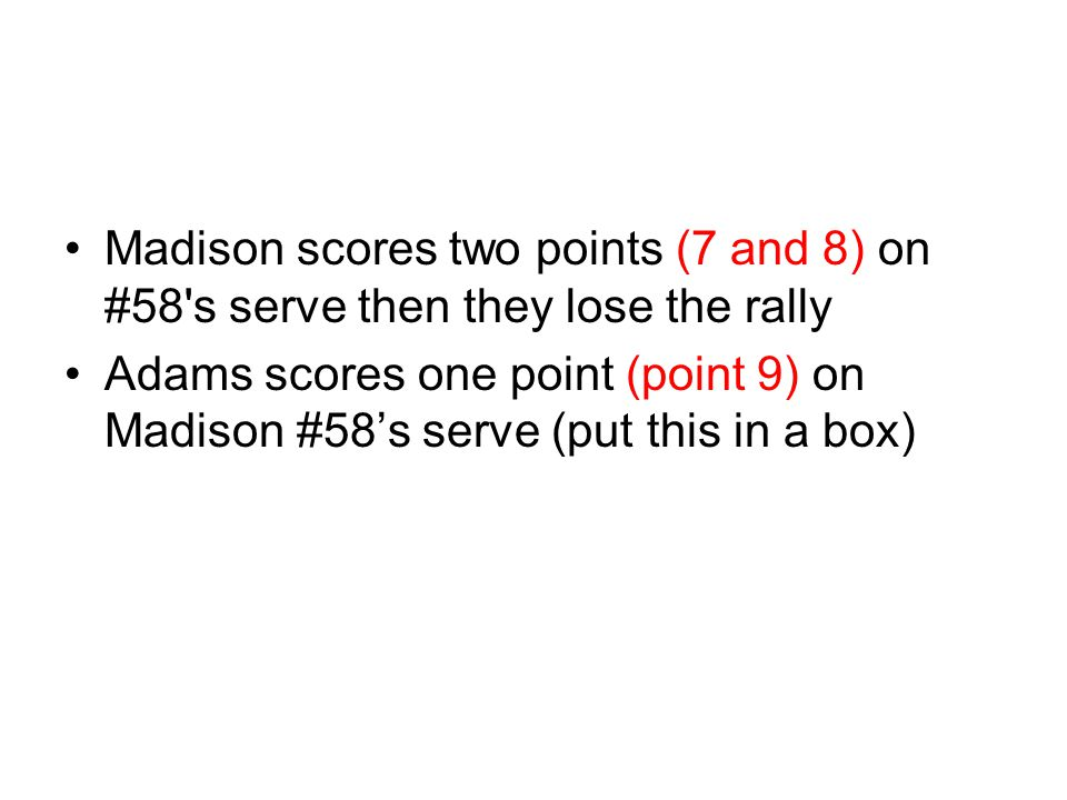 Madison scores two points (7 and 8) on #58 s serve then they lose the rally