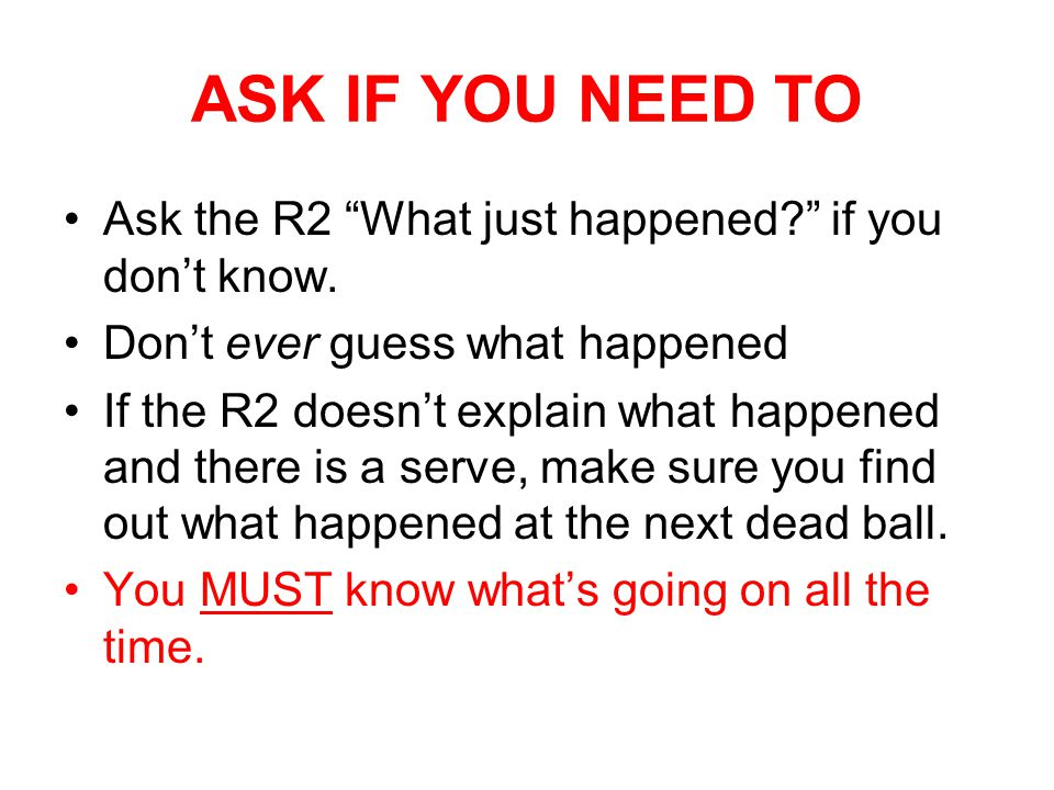 ASK IF YOU NEED TO Ask the R2 What just happened if you don't know.