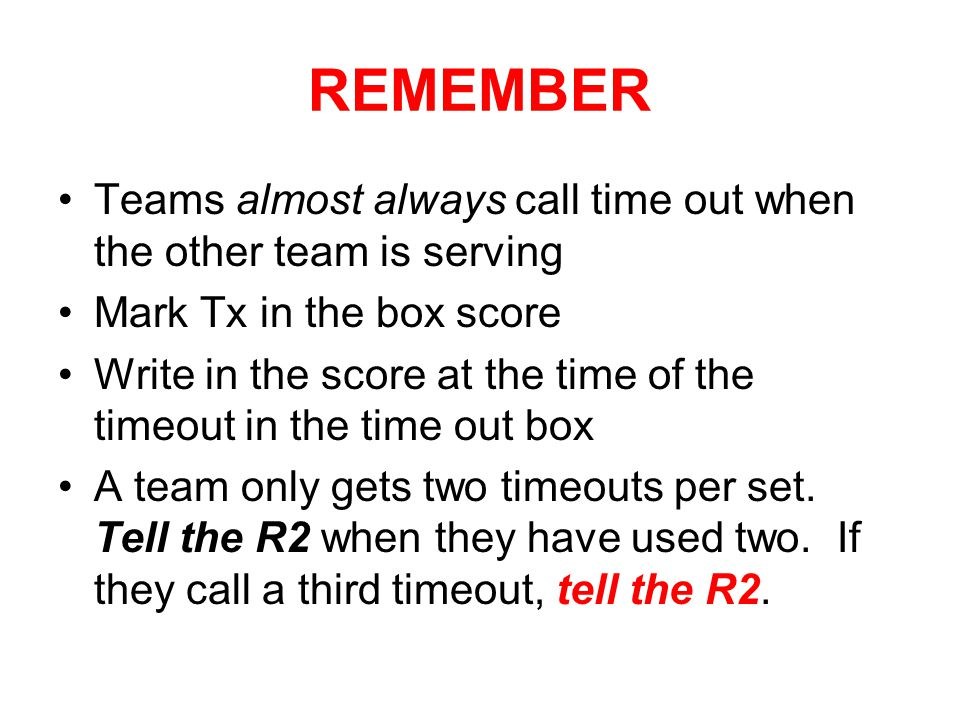 REMEMBER Teams almost always call time out when the other team is serving. Mark Tx in the box score.