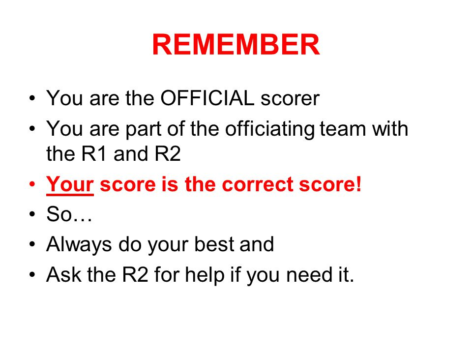 REMEMBER You are the OFFICIAL scorer