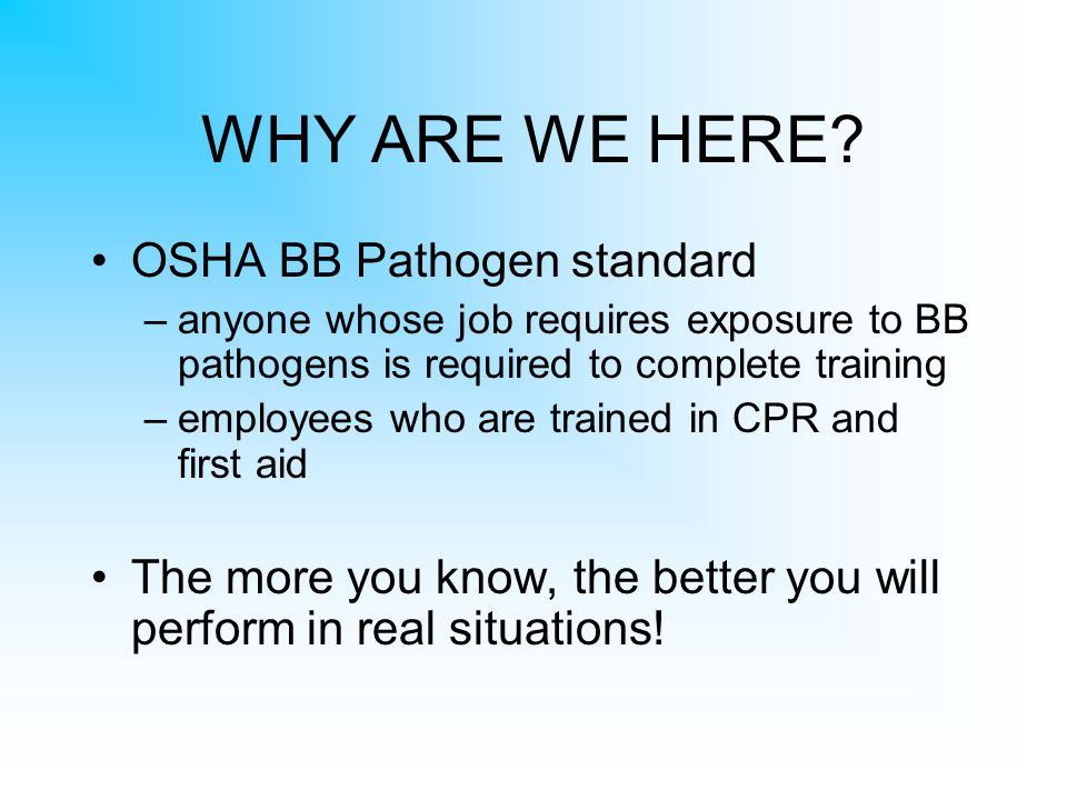 WHY ARE WE HERE OSHA BB Pathogen standard