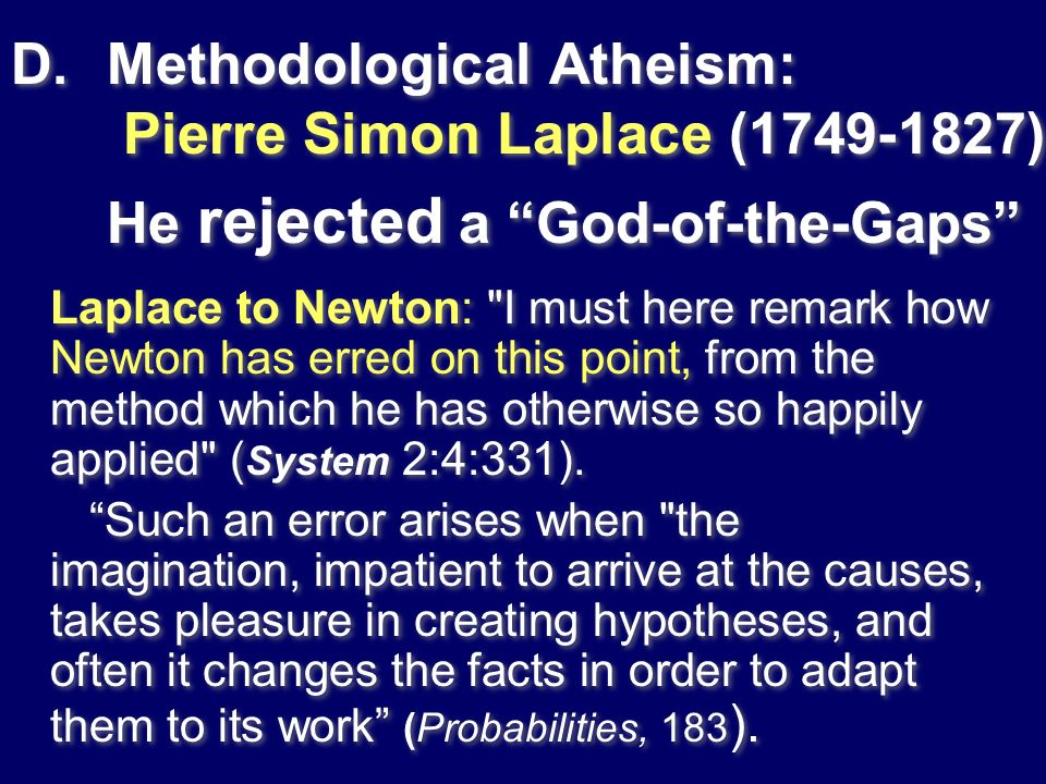 Methodological Atheism: Pierre Simon Laplace (1749‑1827) He rejected a God-of-the-Gaps