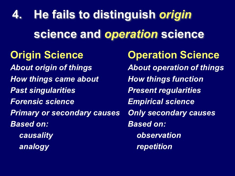 He fails to distinguish origin science and operation science