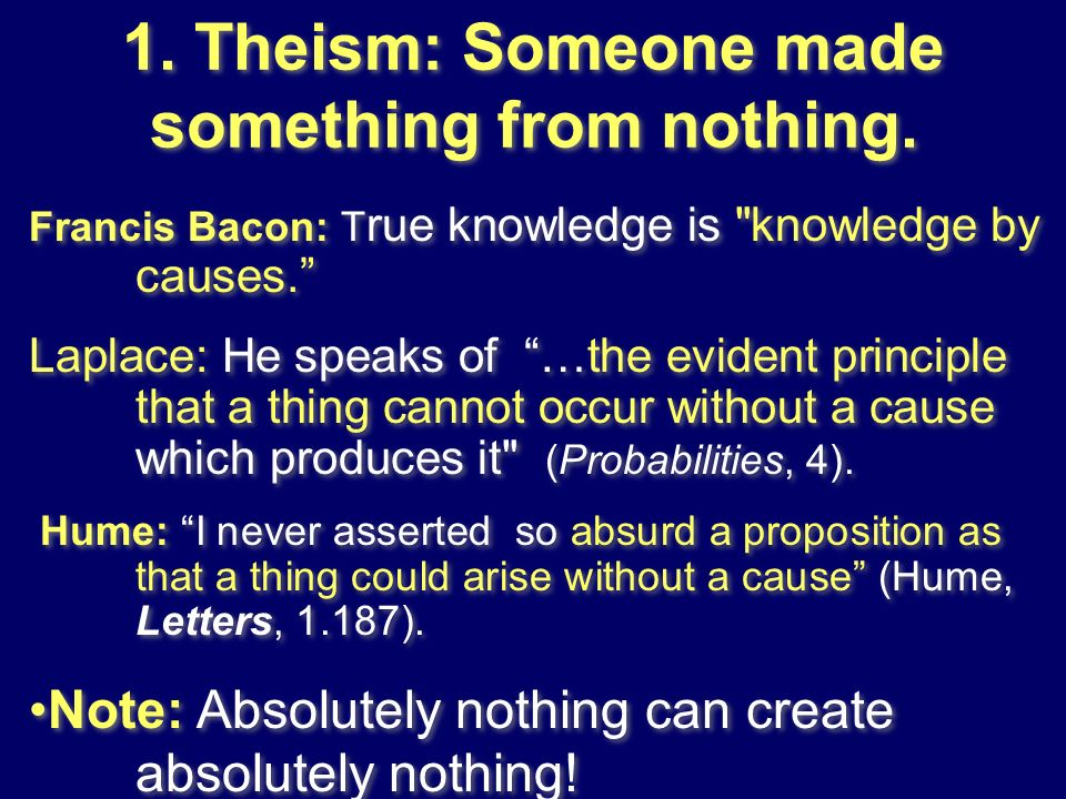 1. Theism: Someone made something from nothing.