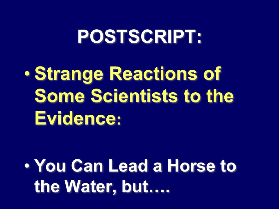 Strange Reactions of Some Scientists to the Evidence: