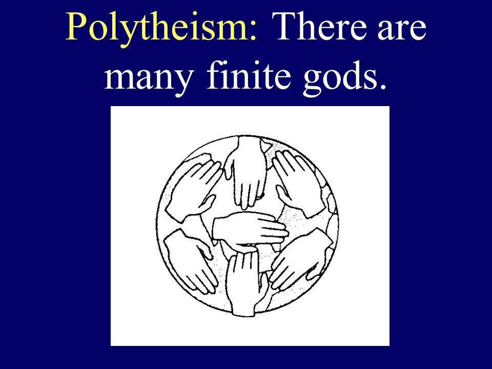 Polytheism: There are many finite gods.