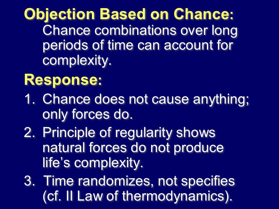 Objection Based on Chance: Chance combinations over long periods of time can account for complexity.