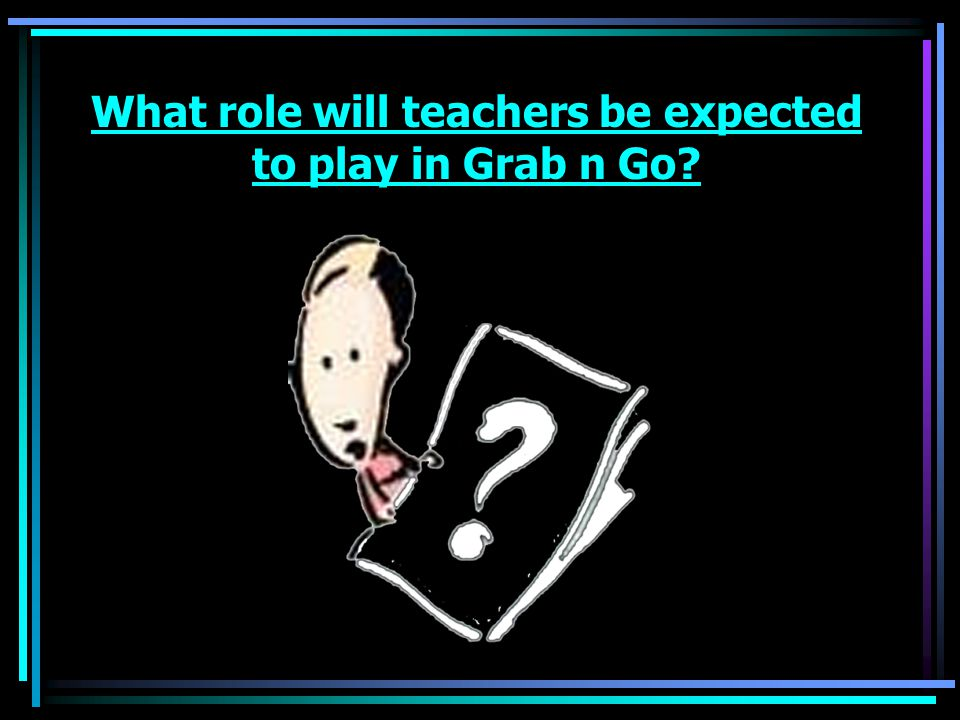 What role will teachers be expected to play in Grab n Go