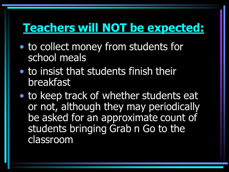 Teachers will NOT be expected: