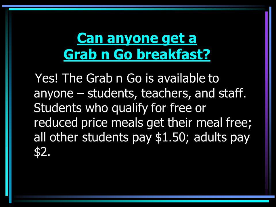 Can anyone get a Grab n Go breakfast