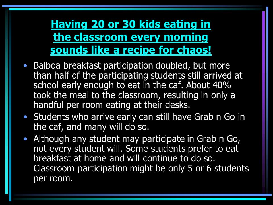 Having 20 or 30 kids eating in the classroom every morning sounds like a recipe for chaos!