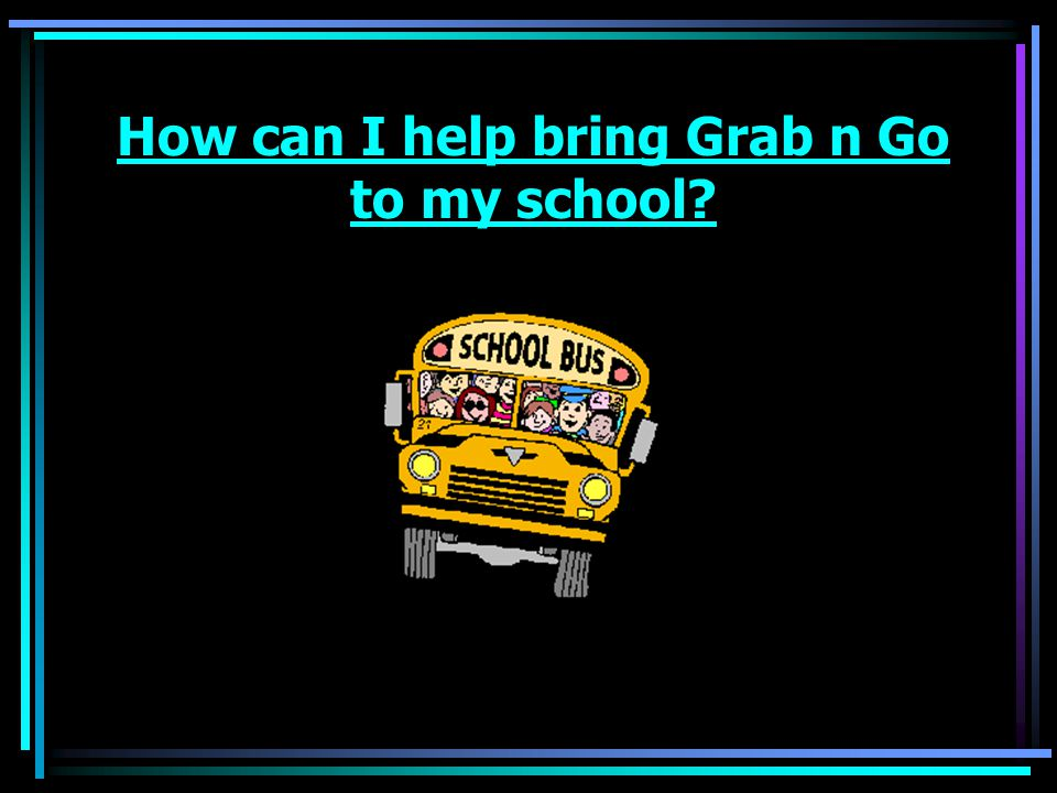 How can I help bring Grab n Go to my school
