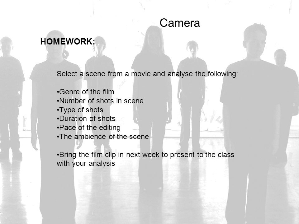 Camera HOMEWORK: Select a scene from a movie and analyse the following: Genre of the film. Number of shots in scene.