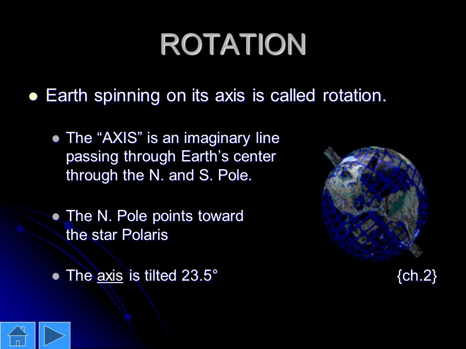 ROTATION Earth spinning on its axis is called rotation.