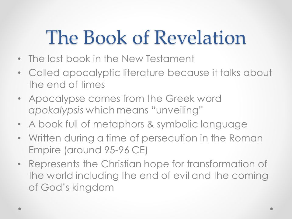The Book of Revelation The last book in the New Testament