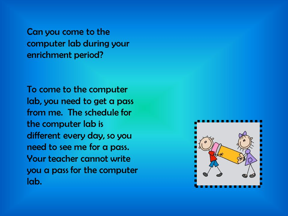 Can you come to the computer lab during your enrichment period