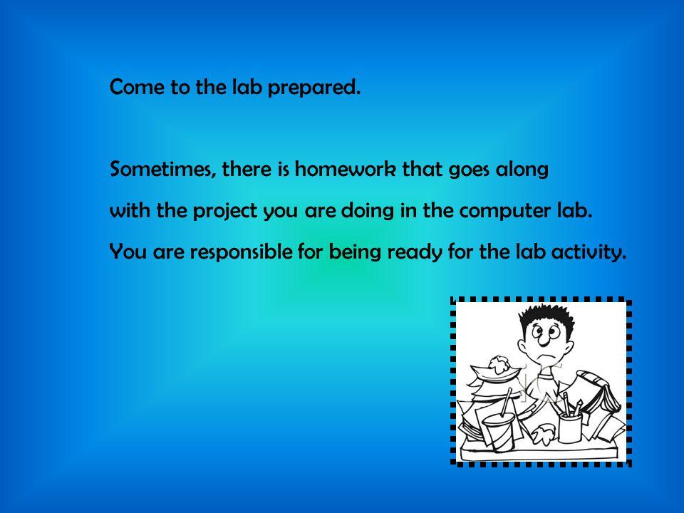 Come to the lab prepared.