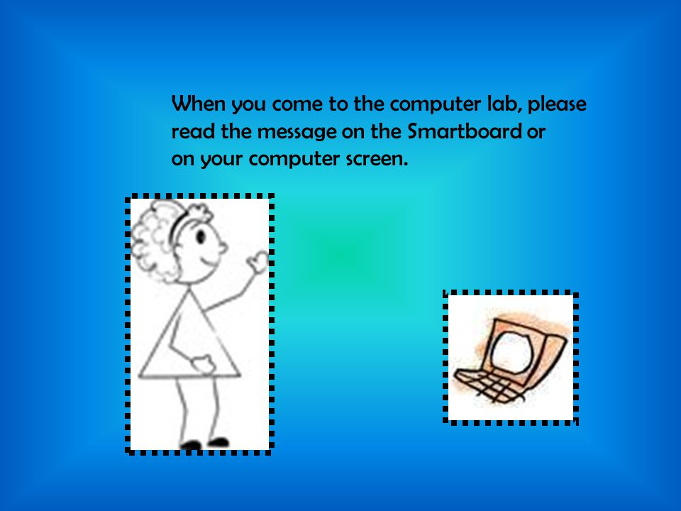 When you come to the computer lab, please