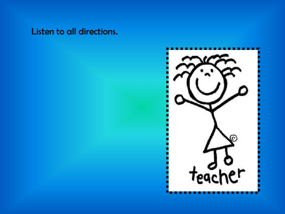 Listen to all directions.