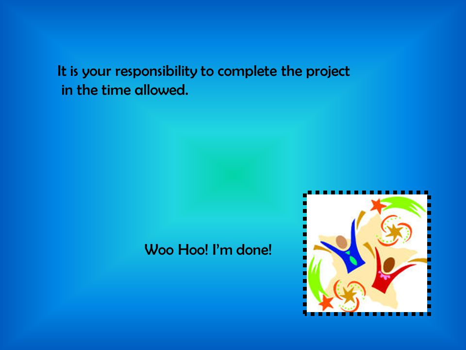 It is your responsibility to complete the project
