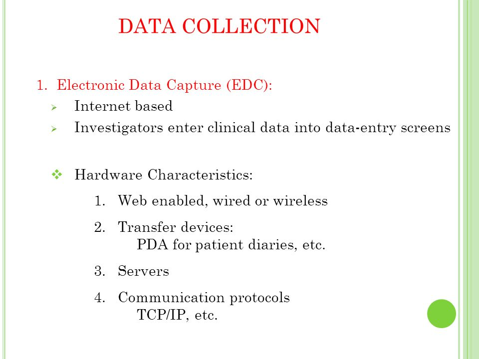 DATA COLLECTION 1. Electronic Data Capture (EDC): Internet based