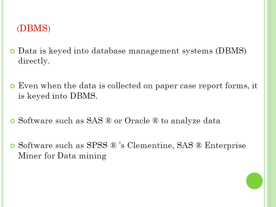 (DBMS) Data is keyed into database management systems (DBMS) directly.