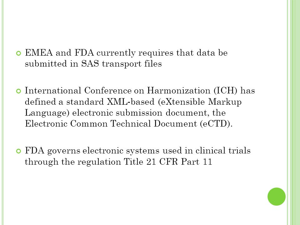 EMEA and FDA currently requires that data be submitted in SAS transport files
