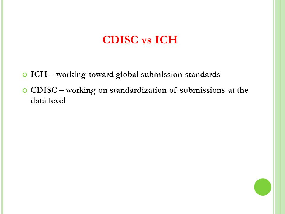 CDISC vs ICH ICH – working toward global submission standards