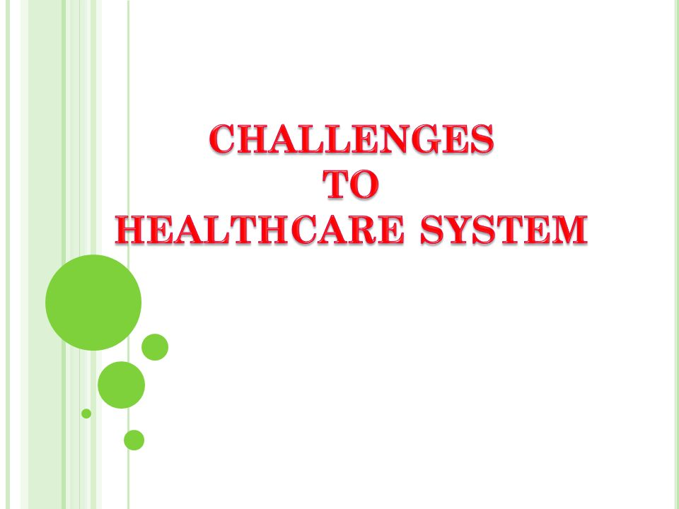 CHALLENGES TO HEALTHCARE SYSTEM