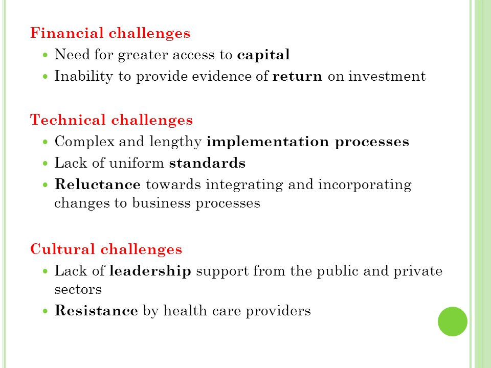 Financial challenges Need for greater access to capital. Inability to provide evidence of return on investment.