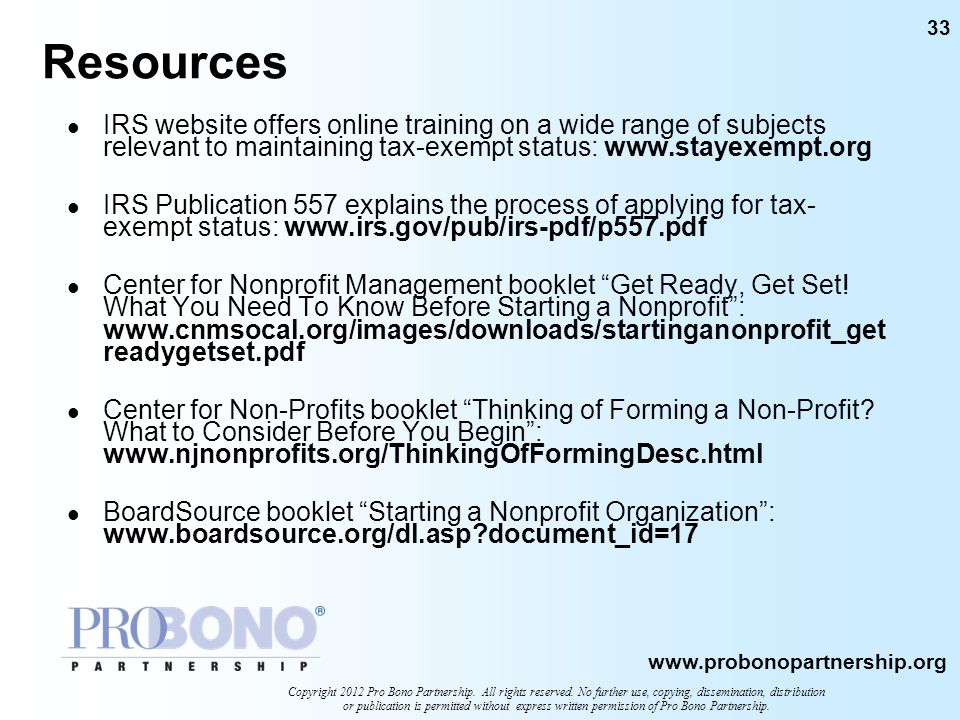 ResourcesIRS website offers online training on a wide range of subjects relevant to maintaining tax-exempt status: www.stayexempt.org.