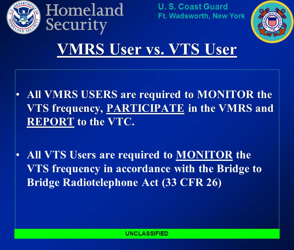VMRS User vs. VTS User All VMRS USERS are required to MONITOR the VTS frequency, PARTICIPATE in the VMRS and REPORT to the VTC.