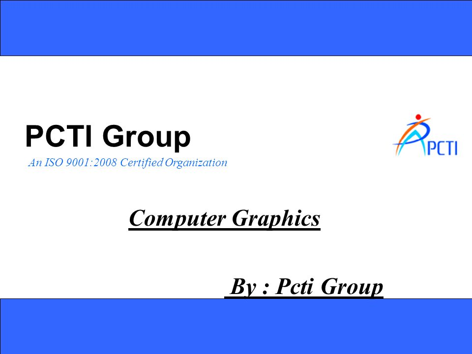 Computer Graphics By : Pcti Group