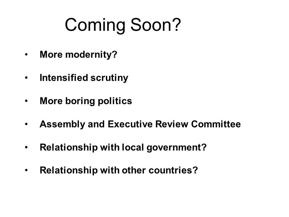 Coming Soon More modernity Intensified scrutiny More boring politics