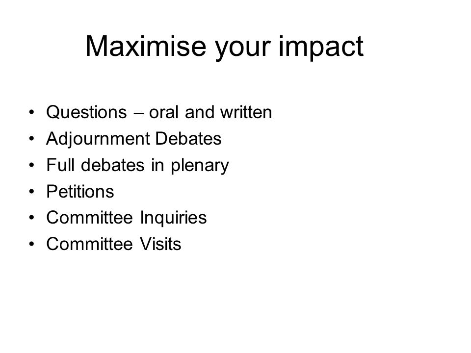 Maximise your impact Questions – oral and written Adjournment Debates