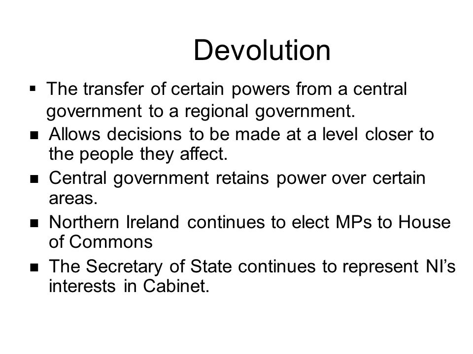 Devolution The Northern Ireland Assembly is a devolved institution.
